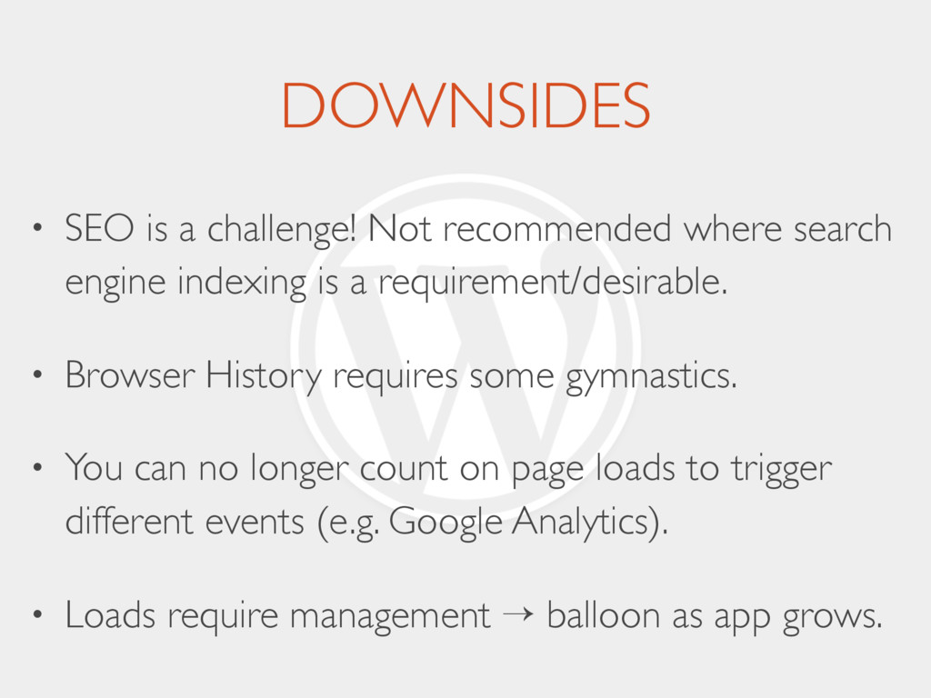 DOWNSIDES • SEO is a challenge! Not recommended...