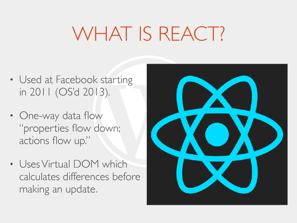 WHAT IS REACT? • Used at Facebook starting in 2...