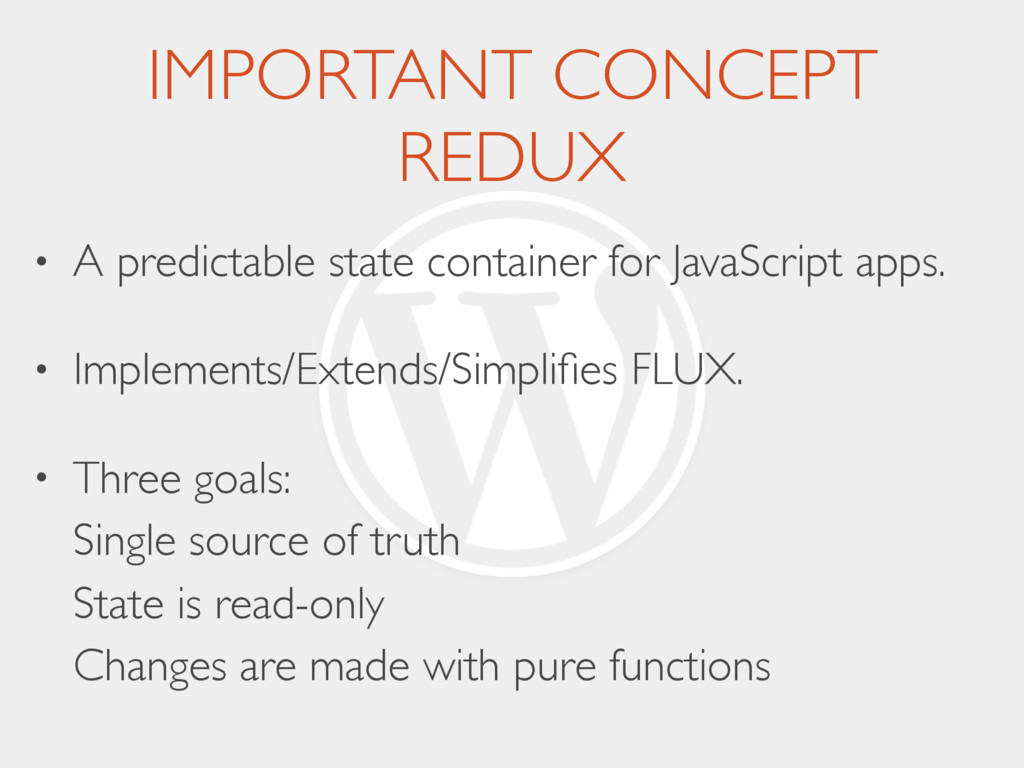 IMPORTANT CONCEPT REDUX • A predictable state ...