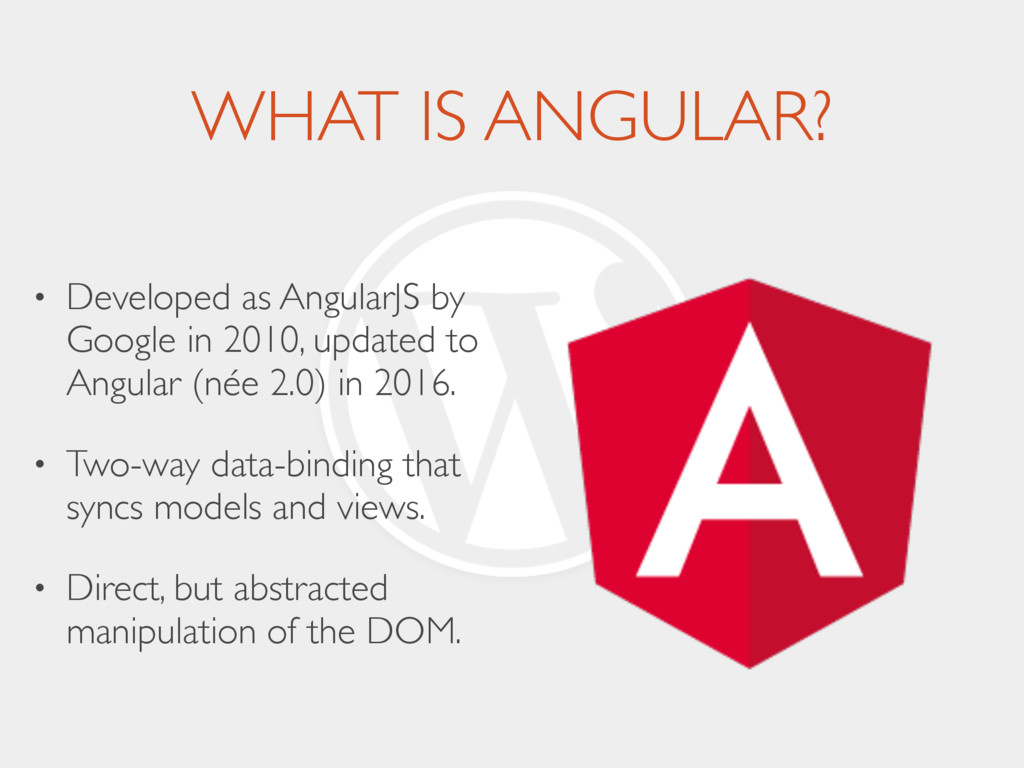 WHAT IS ANGULAR? • Developed as AngularJS by Go...