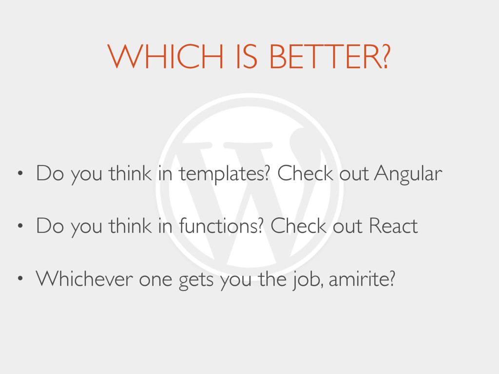 WHICH IS BETTER? • Do you think in templates? C...