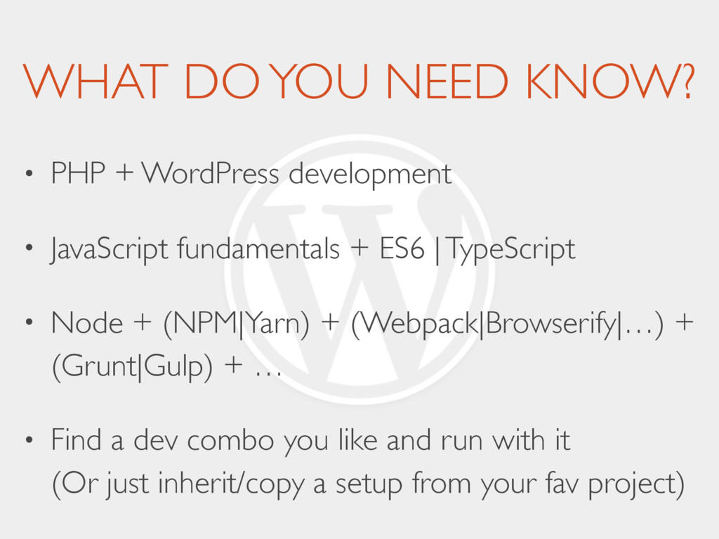 WHAT DO YOU NEED KNOW? • PHP + WordPress develo...