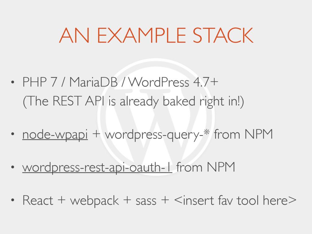AN EXAMPLE STACK • PHP 7 / MariaDB / WordPress ...