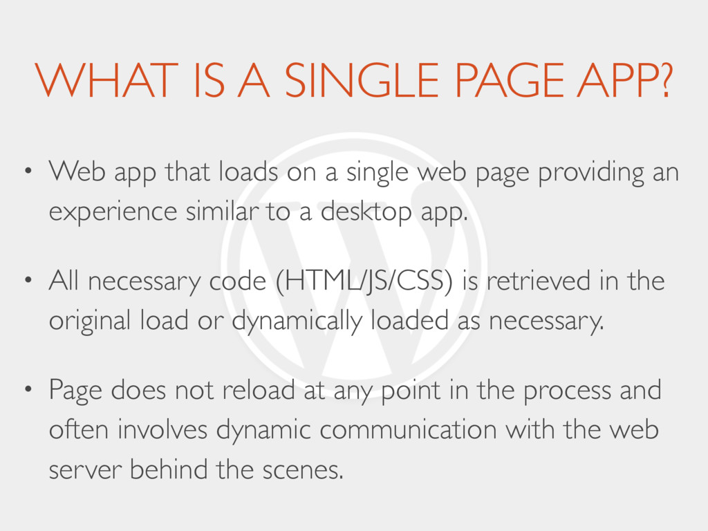 WHAT IS A SINGLE PAGE APP? • Web app that loads...