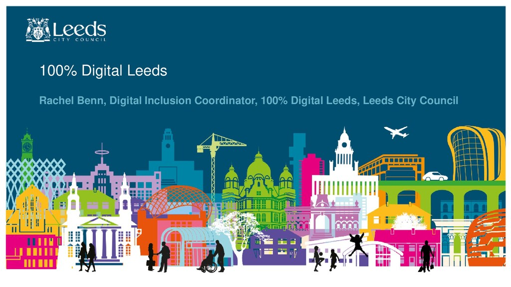 100% Digital Leeds Rachel Benn, Digital Inclusi...