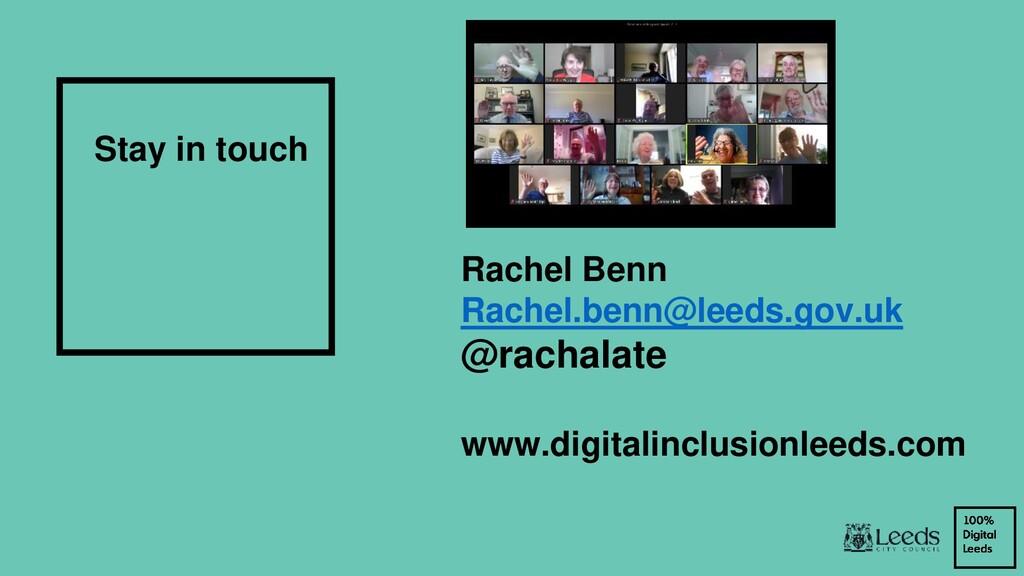 Stay in touch Rachel Benn Rachel.benn@leeds.gov...