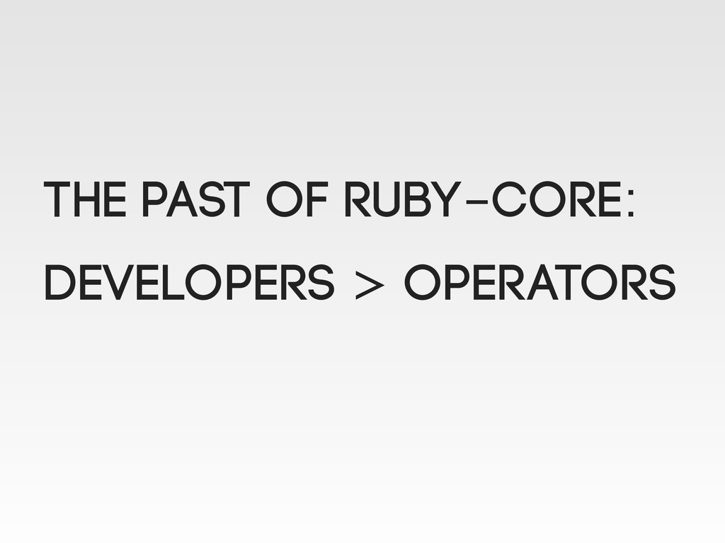 The Past of RUBY-CORE: Developers > Operators