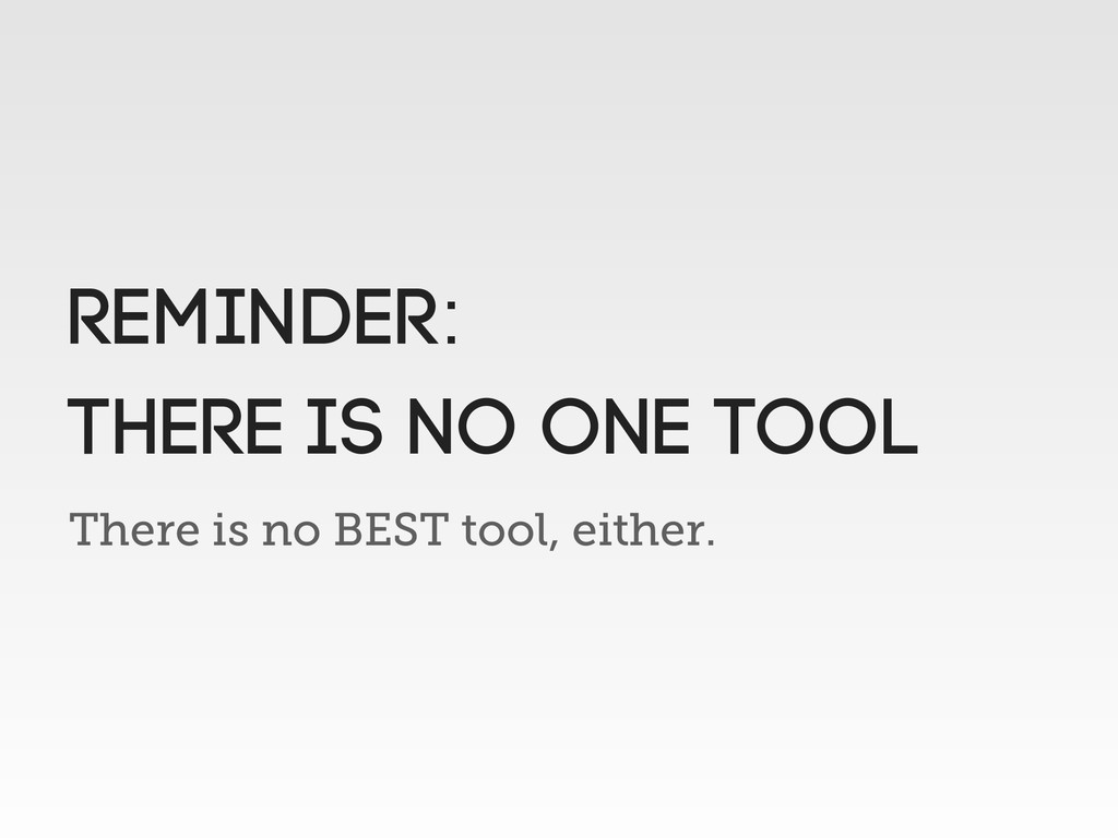 There is no BEST tool, either. Reminder: THERE ...