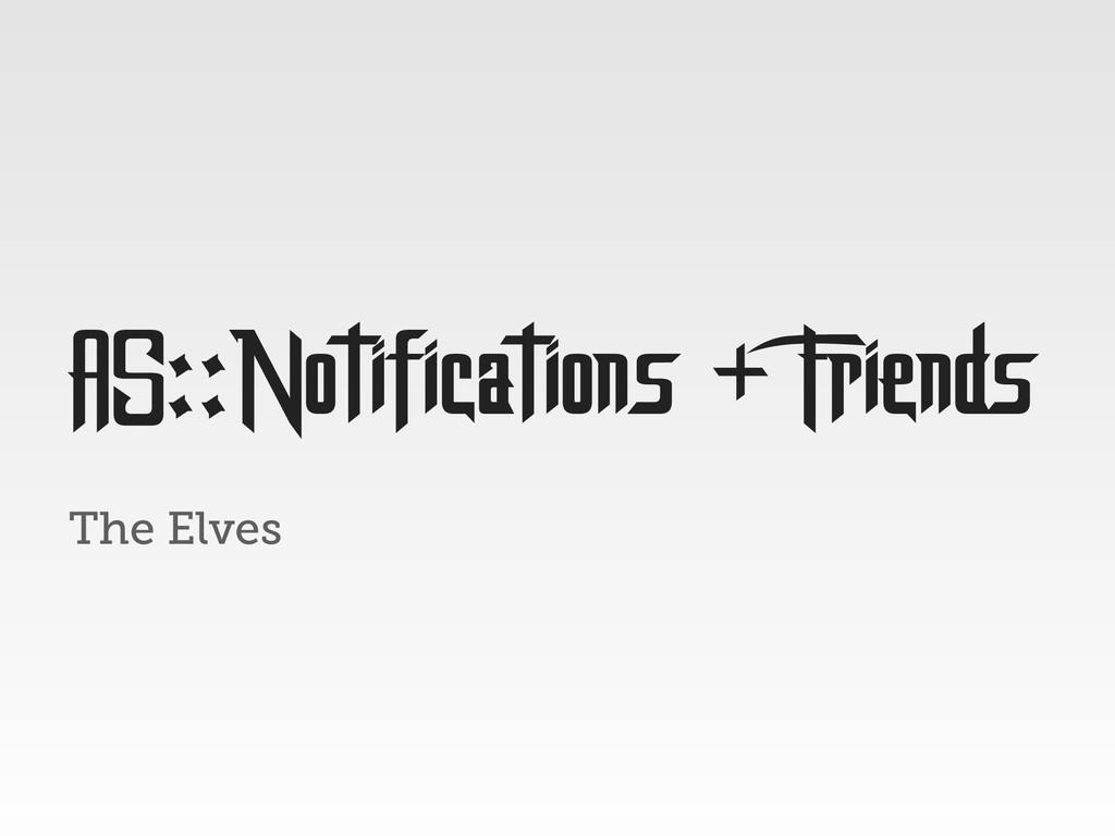 The Elves AS::Notifications + Friends