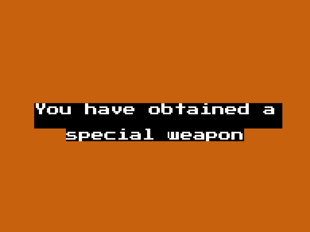You have obtained a special weapon