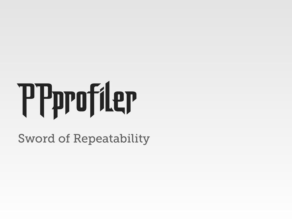 Sword of Repeatability PPprofiler