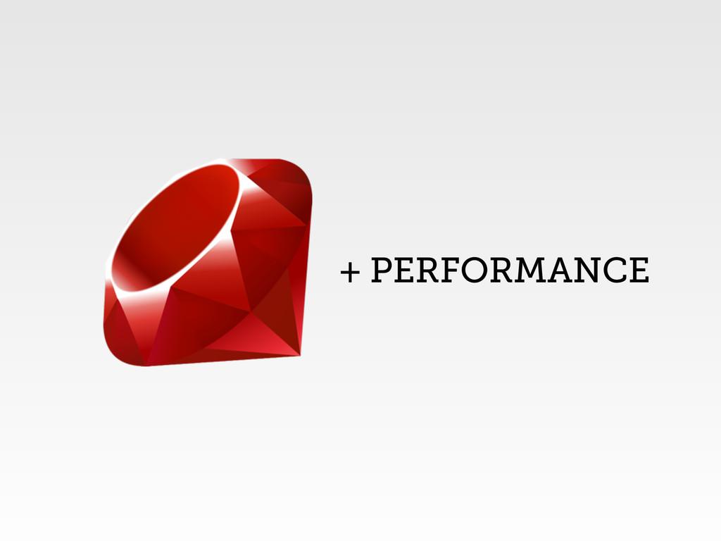 + PERFORMANCE