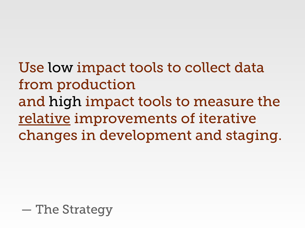 — The Strategy Use low impact tools to collect ...