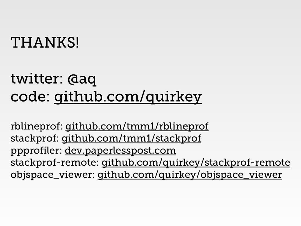 THANKS! ! twitter: @aq code: github.com/quirkey...
