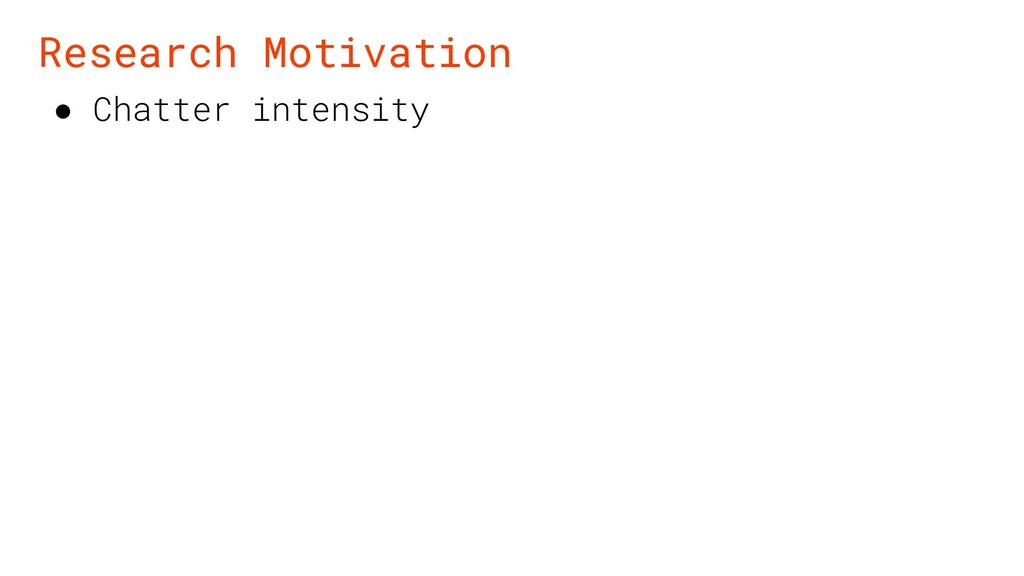 ● Chatter intensity Research Motivation