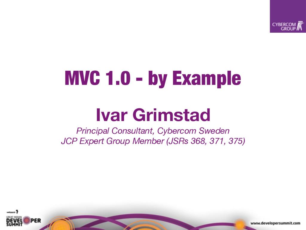 MVC 1.0 - by Example Ivar Grimstad Principal Co...