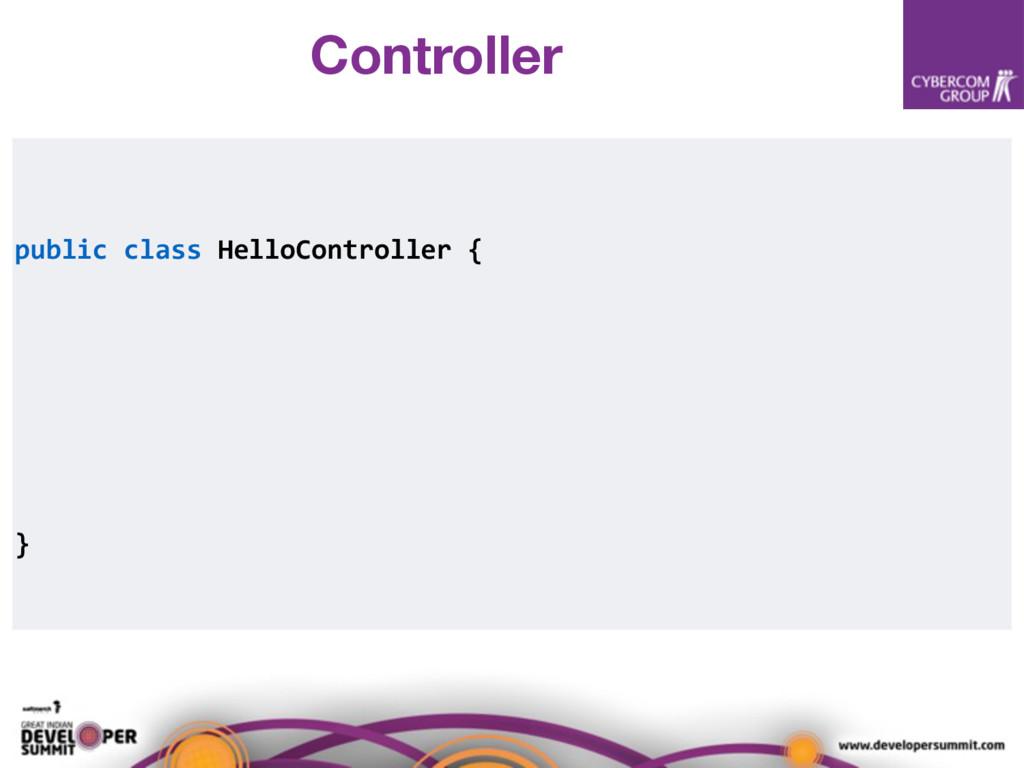 public class HelloController { } Controller