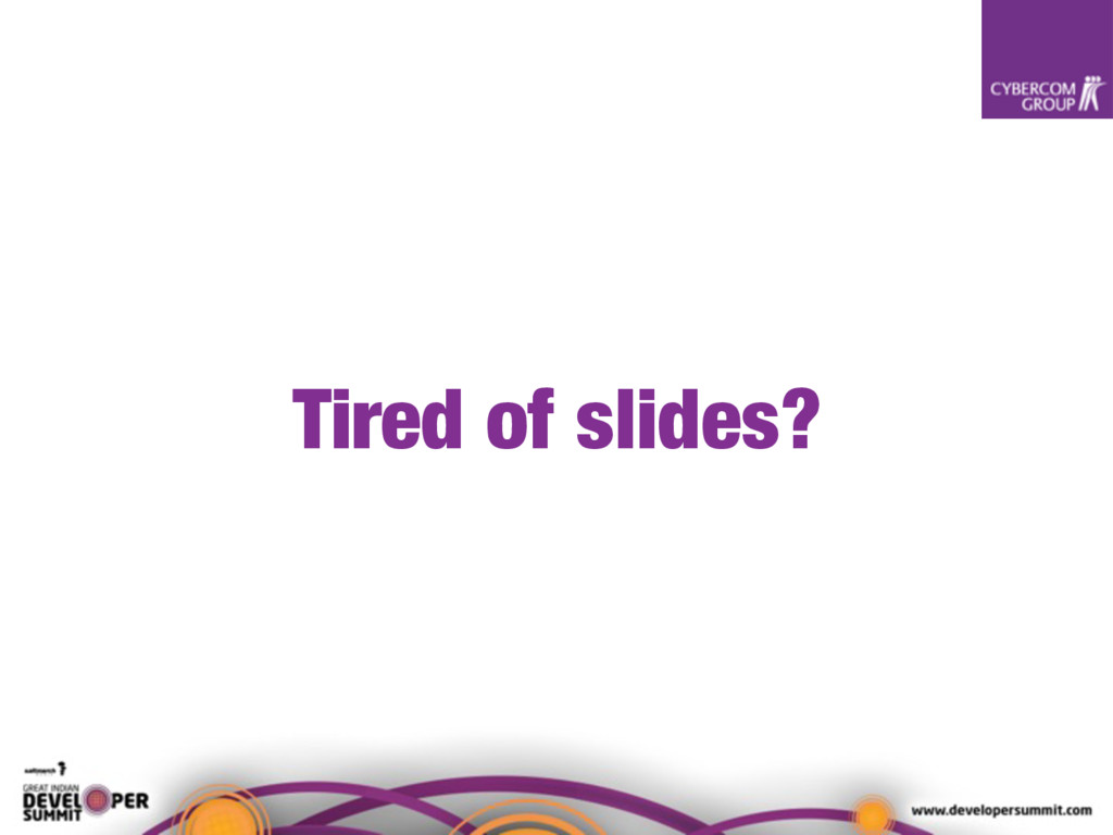 Tired of slides?