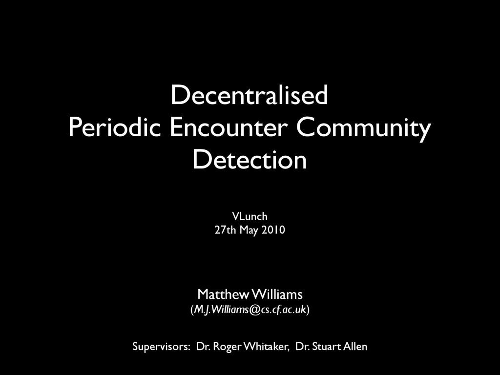 Decentralised Periodic Encounter Community Dete...