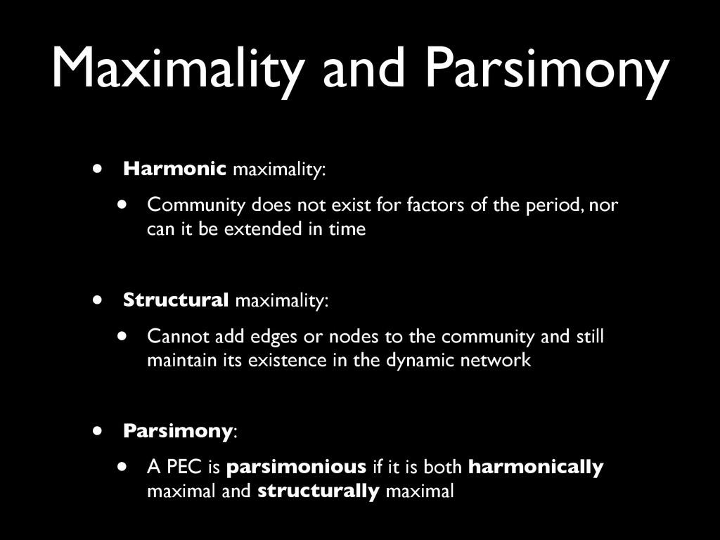Maximality and Parsimony • Harmonic maximality:...