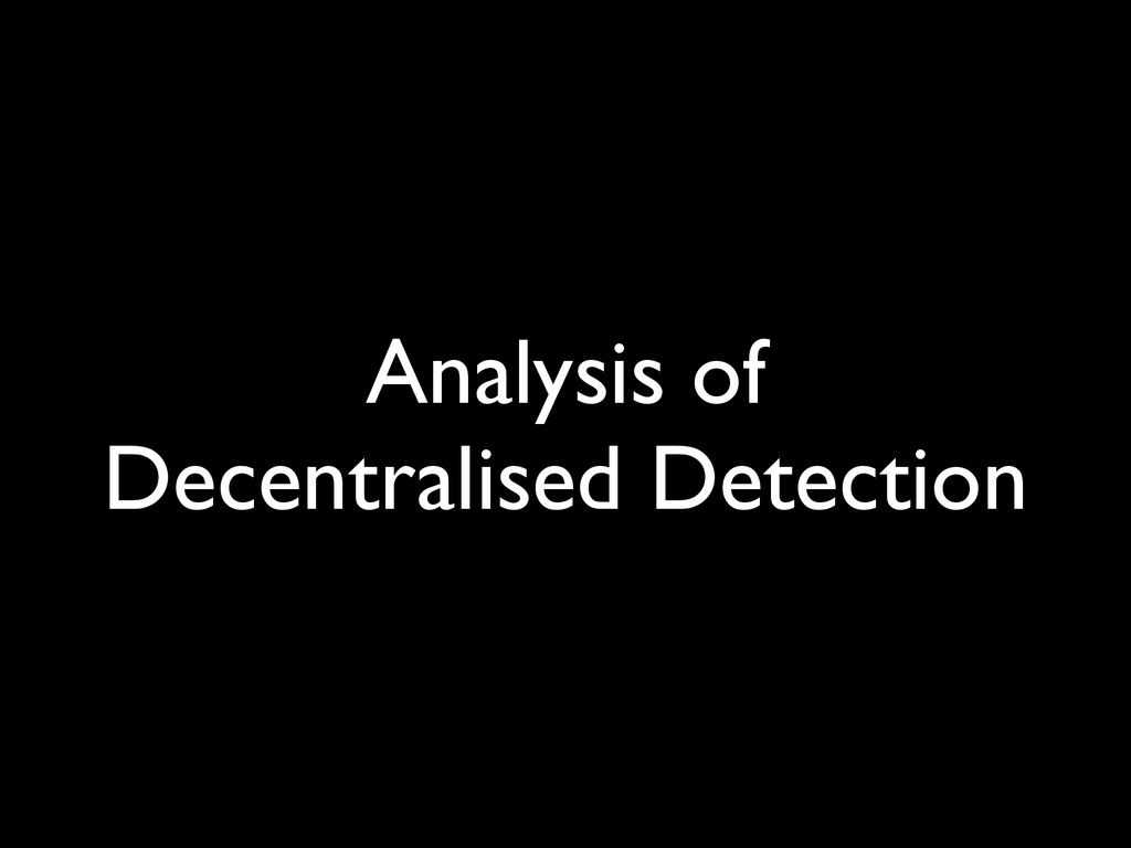 Analysis of Decentralised Detection