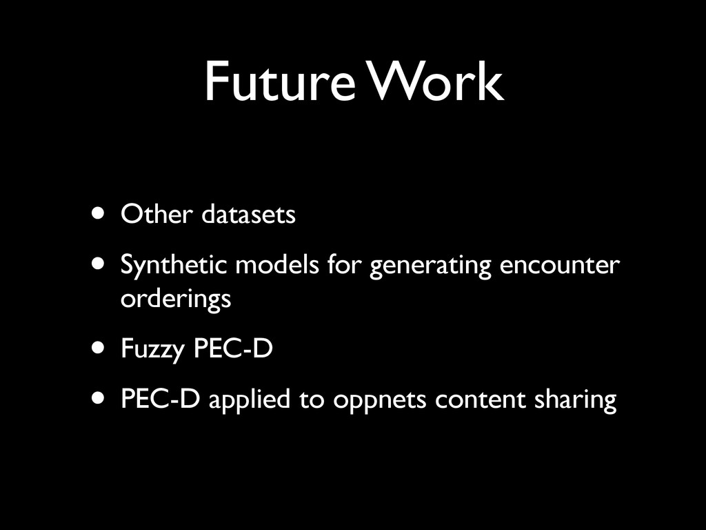 Future Work • Other datasets • Synthetic models...