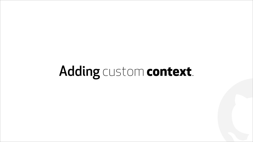 ! Adding custom context.