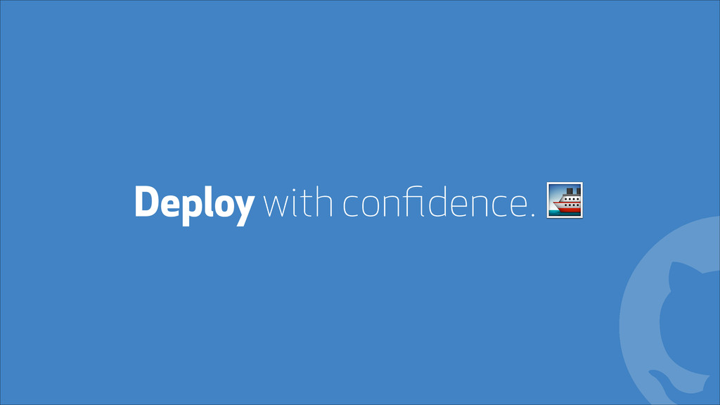 "Deploy with confidence. "" !"