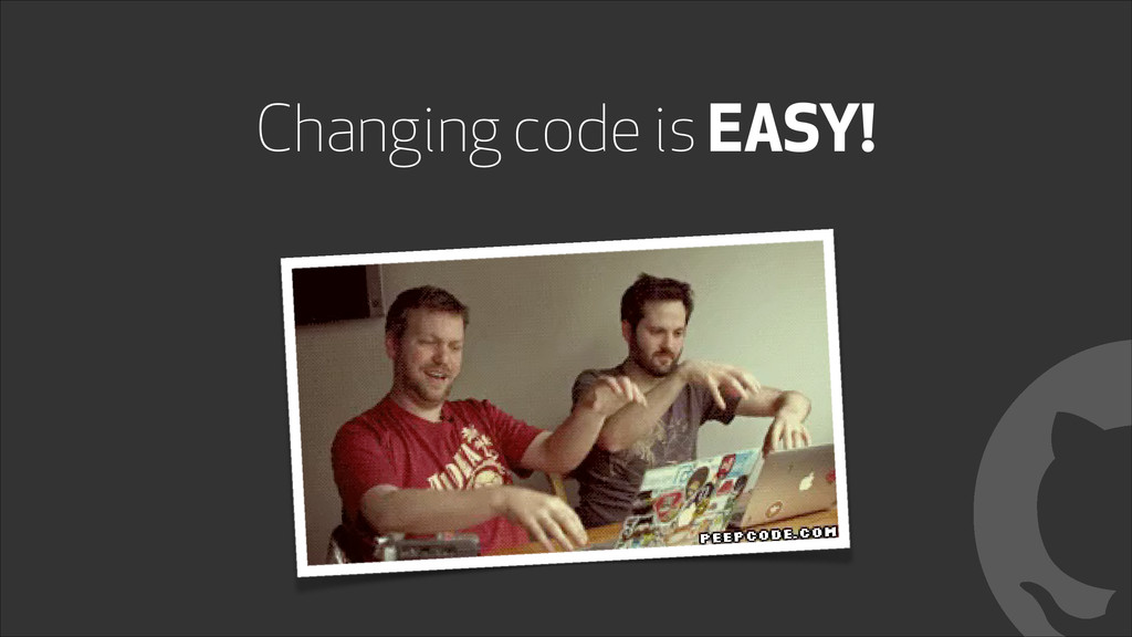 Changing code is EASY! !