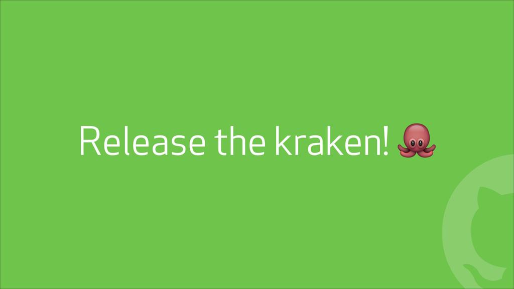 ! Release the kraken! (