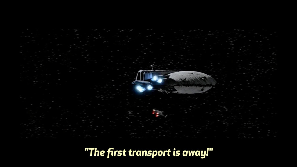 """The first transport is away!"""