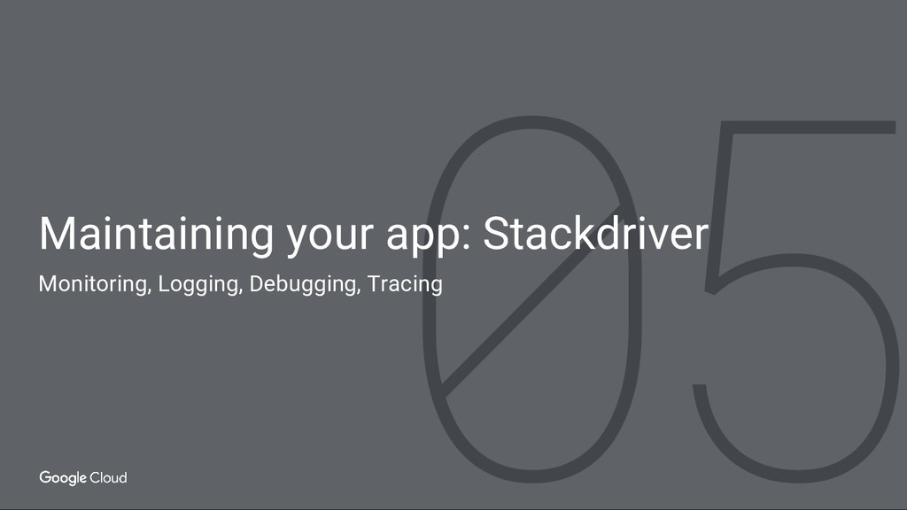 Maintaining your app: Stackdriver Monitoring, L...