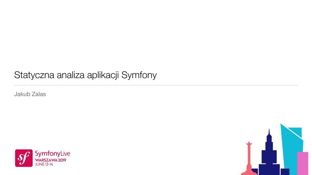 Statyczna analiza aplikacji Symfony Jakub Zalas
