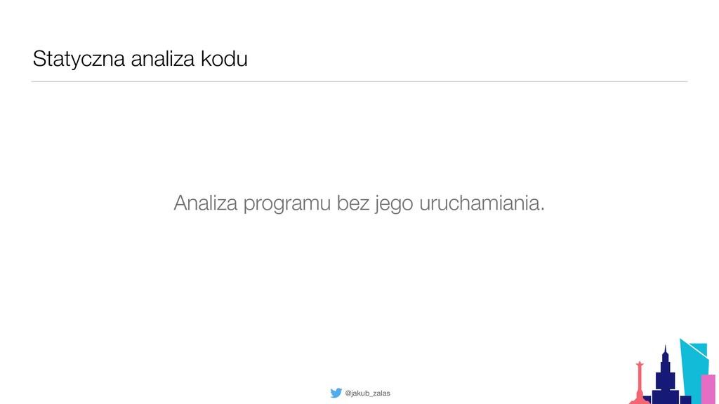 @jakub_zalas Statyczna analiza kodu Analiza pro...