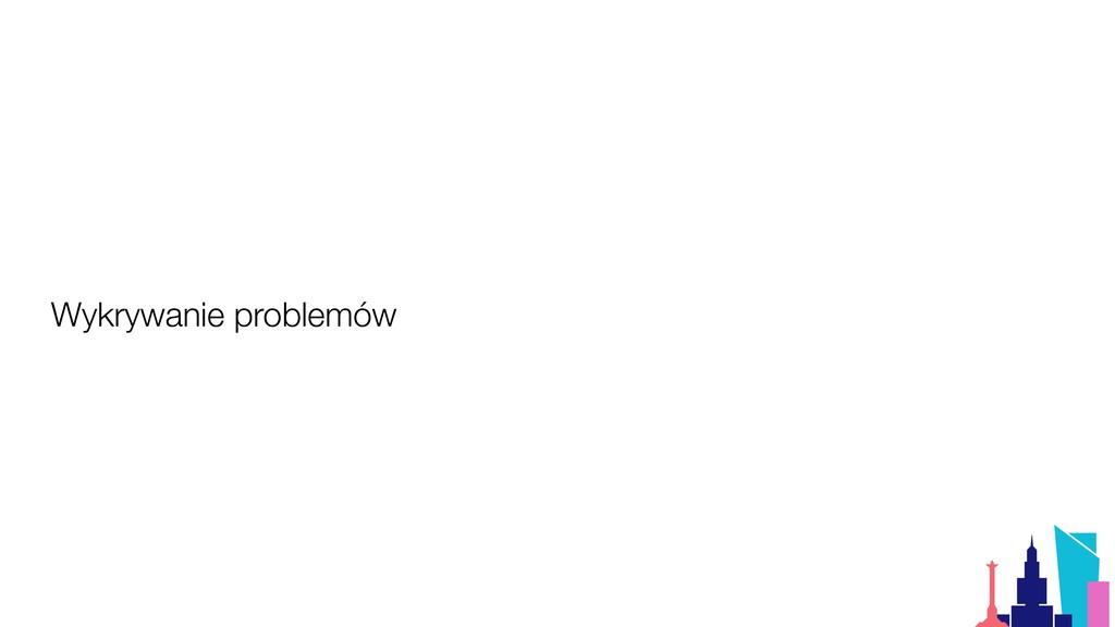 Wykrywanie problemów