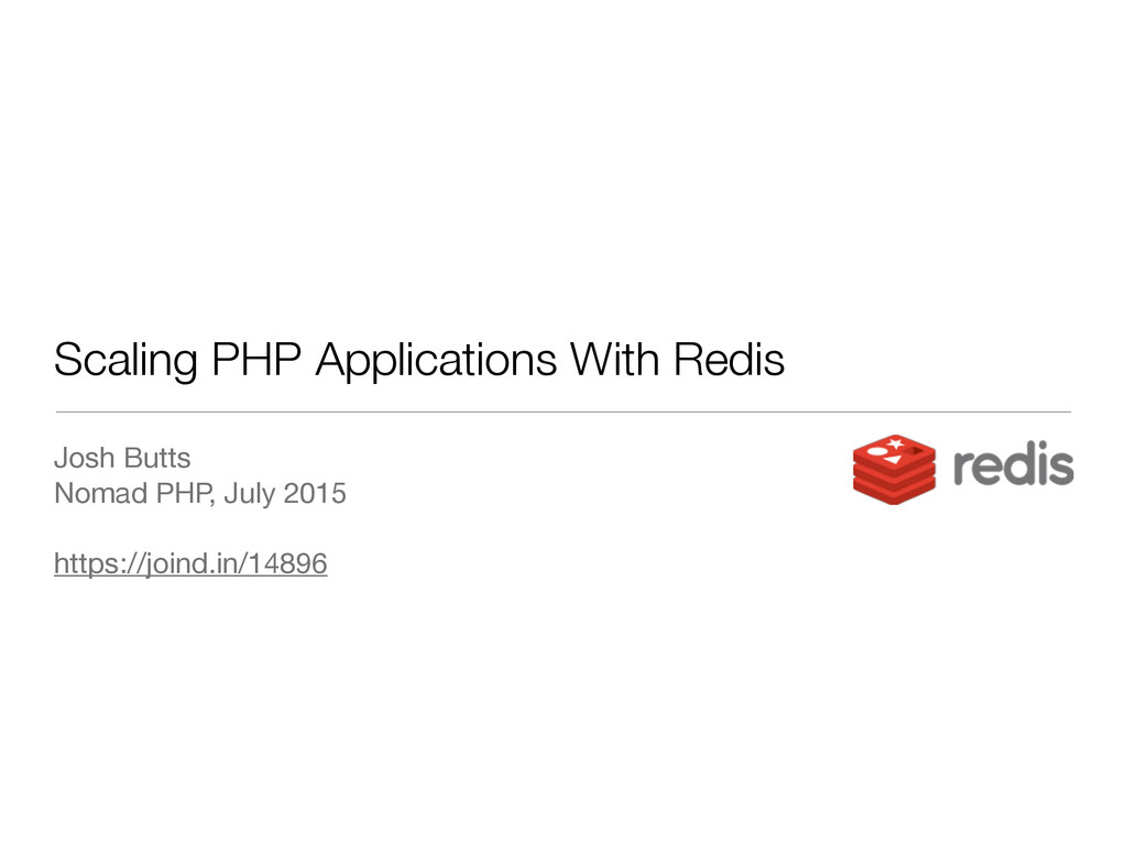 Scaling PHP Applications With Redis Josh Butts ...