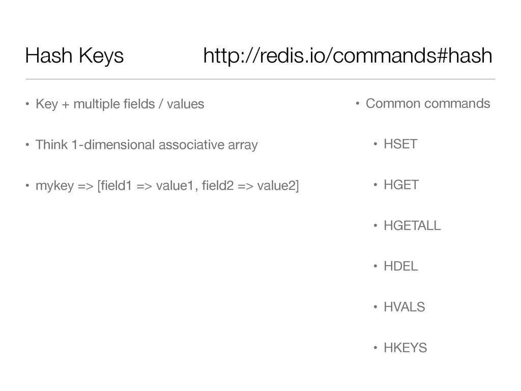 Hash Keys • Key + multiple fields / values  • Th...