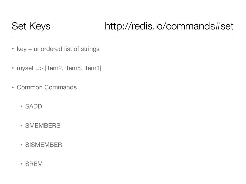 Set Keys • key + unordered list of strings  • m...