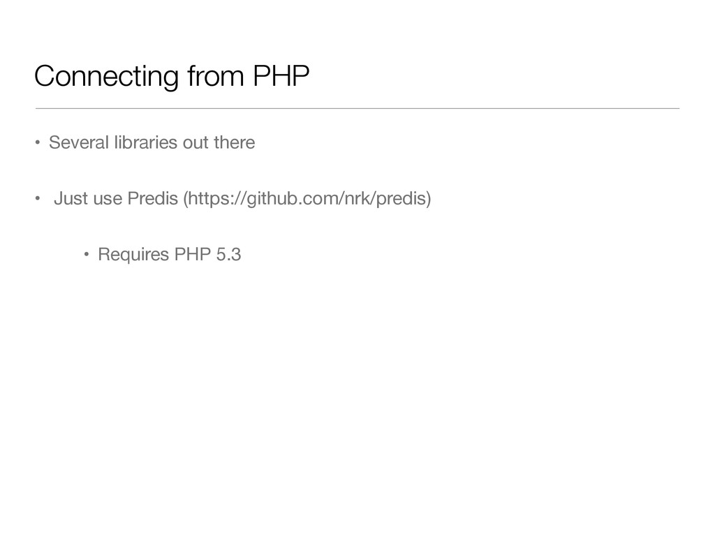Connecting from PHP • Several libraries out the...