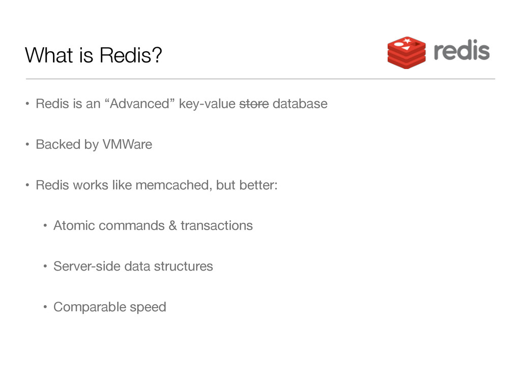 """What is Redis? • Redis is an """"Advanced"""" key-val..."""