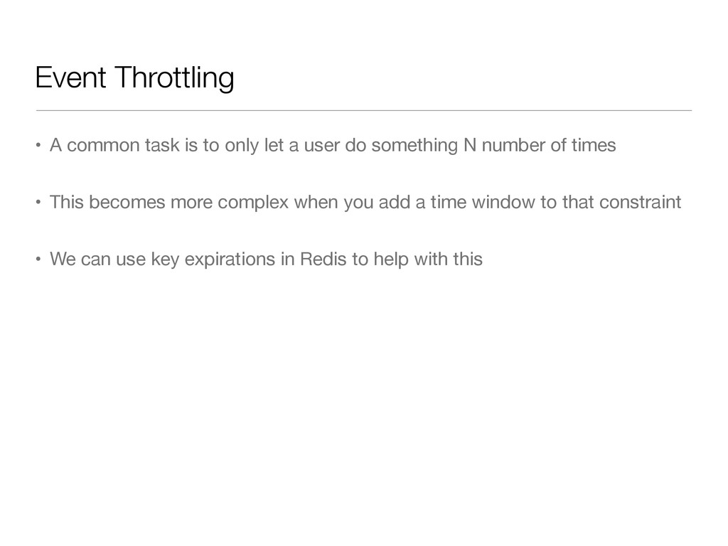 Event Throttling • A common task is to only let...