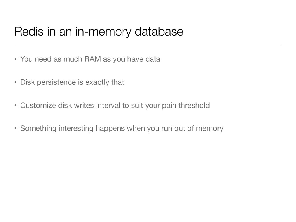 Redis in an in-memory database • You need as mu...