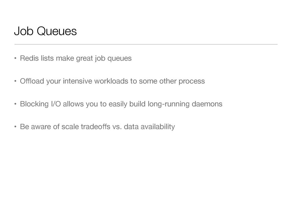 Job Queues • Redis lists make great job queues ...