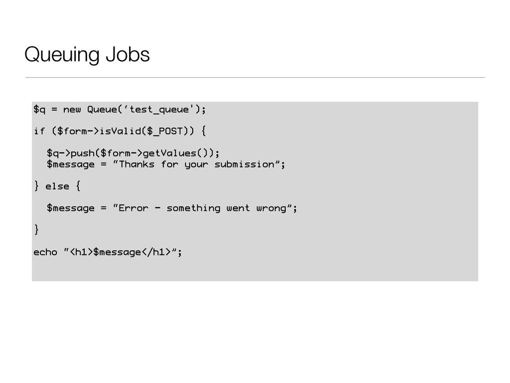 Queuing Jobs $q = new Queue('test_queue'); if (...