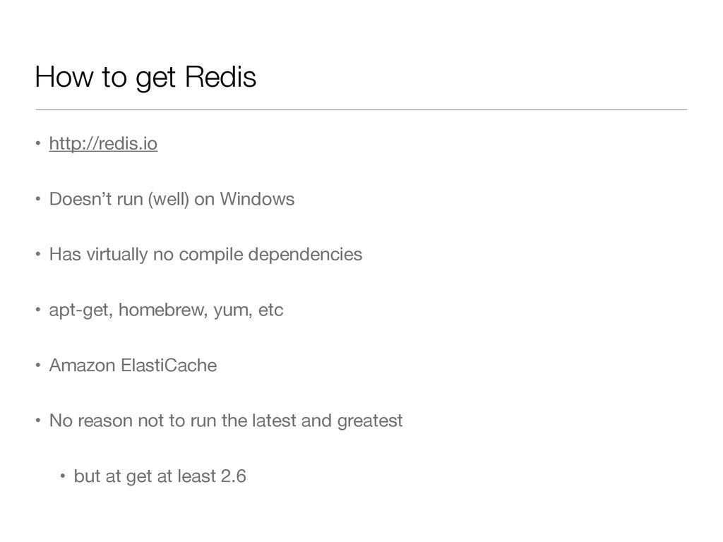 How to get Redis • http://redis.io  • Doesn't r...