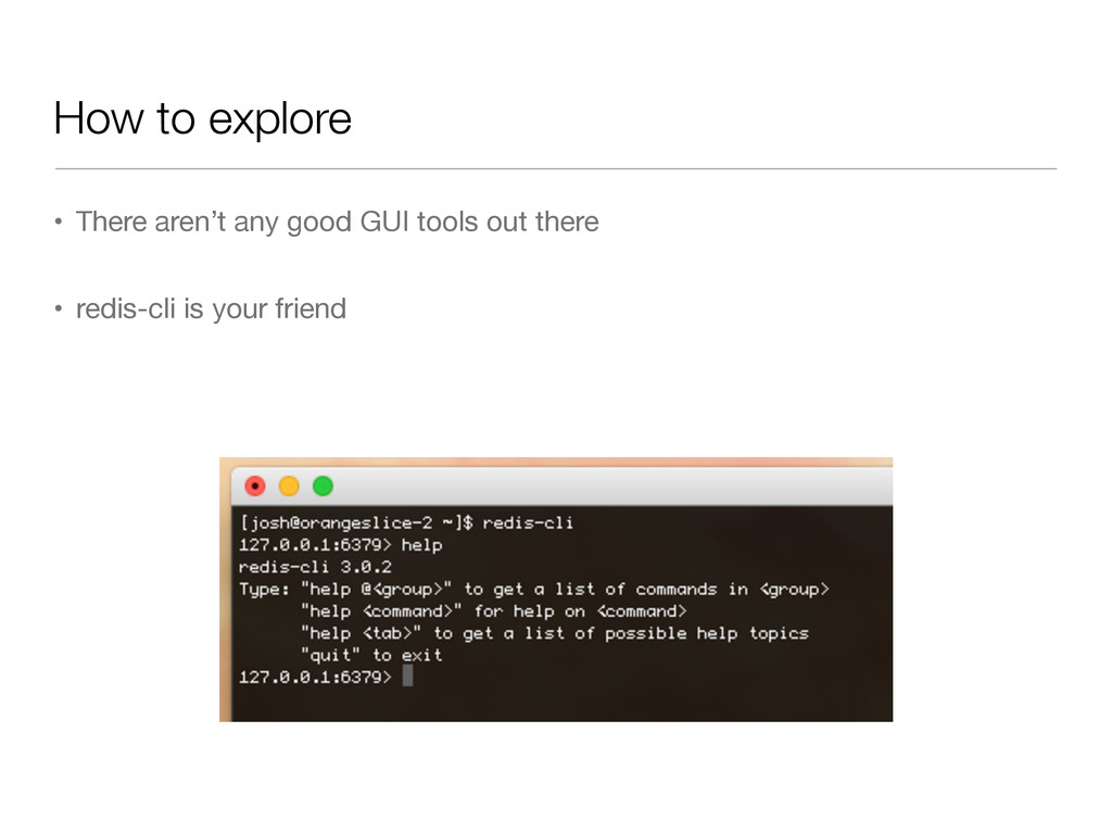 How to explore • There aren't any good GUI tool...