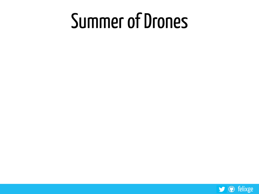 @felixge felixge Summer of Drones