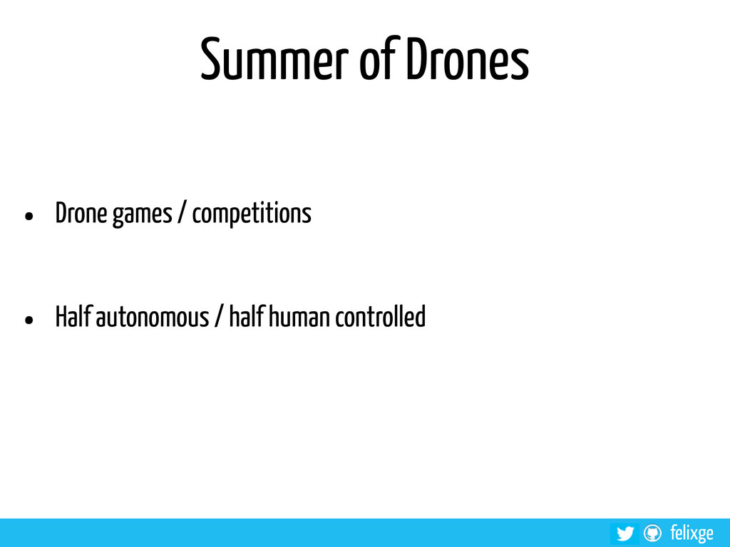 @felixge felixge Summer of Drones • Drone games...