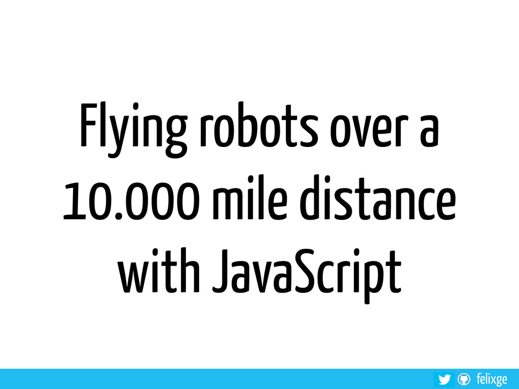 felixge Flying robots over a 10.000 mile distan...