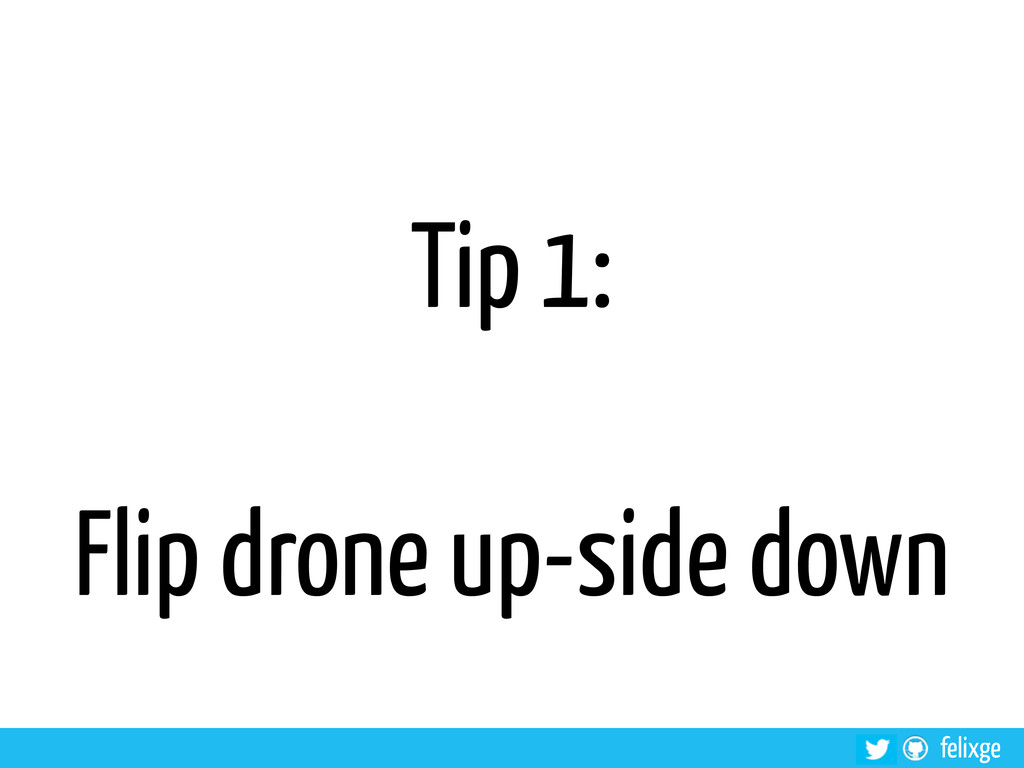 felixge Tip 1: Flip drone up-side down